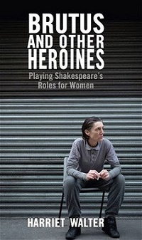 "Actor Theatre Book by Harriet Walter ""Brutus and Other Heroines"""
