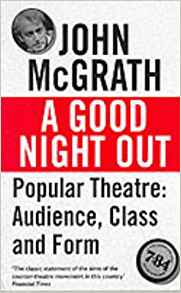 "National Theatre: Comment by John McGrath ""A Good Night Out"""