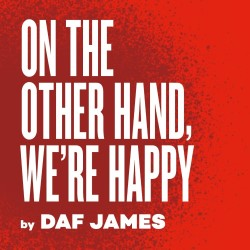 Wales at Edinburgh Fringe by On the Other Hand, We're Happy- Theatr Clwyd & Paines Plough