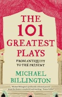 Theatre Critic Book by Michael Billington- the 101 Greatest Plays