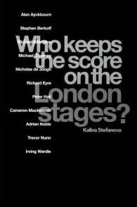 Theatre Critic Book by Kalina Stefanova- Who Keeps the Score on the London Stages?